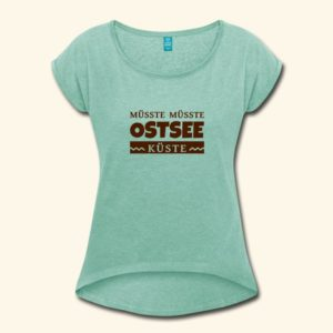 Mint farbenes Frauen-T-Shirt mit der Aufschrift Müsste Müsste Ostseeküste