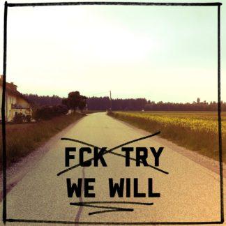 Eine fluchtende Landstraße. Recht kahl und unwirtlich. Auf dem quadratischen Bild steht der Slogan Fck Try (durchgestrichen) darunter We will.